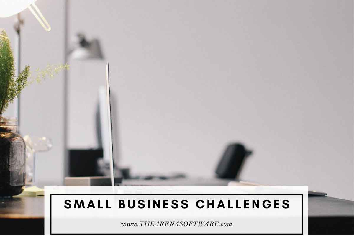 Common challenges that small businesses face. From your experience what do you see are the three most common challenges that small businesses face And what are the solutions.